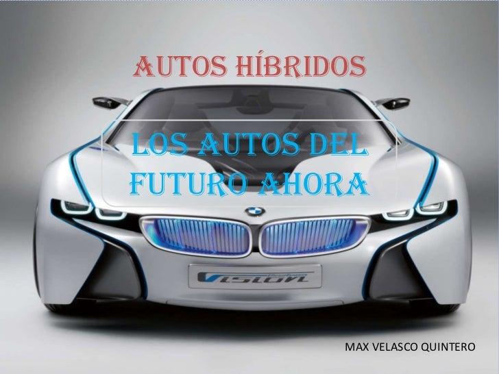 AUTOS HÍBRIDOSLOS AUTOS DELFUTURO AHORA            MAX VELASCO QUINTERO