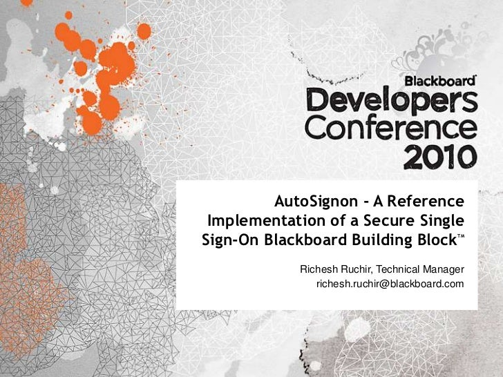 AutoSignon - A Reference Implementation of a Secure SingleSign-On Blackboard Building Block          TM            Richesh...