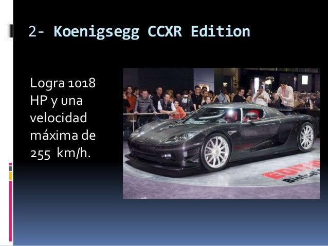 2- Koenigsegg CCXR EditionLogra 1018HP y unavelocidadmáxima de255 km/h.