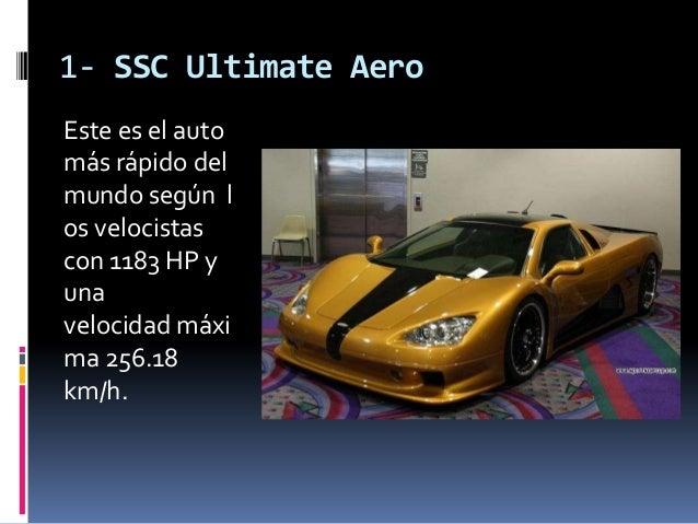 1- SSC Ultimate AeroEste es el automás rápido delmundo según los velocistascon 1183 HP yunavelocidad máxima 256.18km/h.