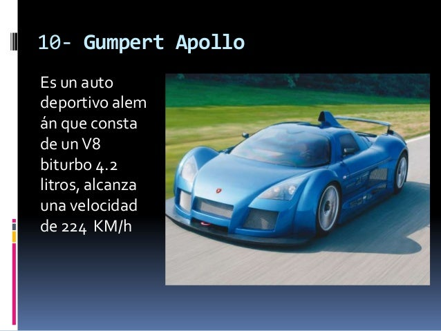 10- Gumpert ApolloEs un autodeportivo alemán que constade un V8biturbo 4.2litros, alcanzauna velocidadde 224 KM/h