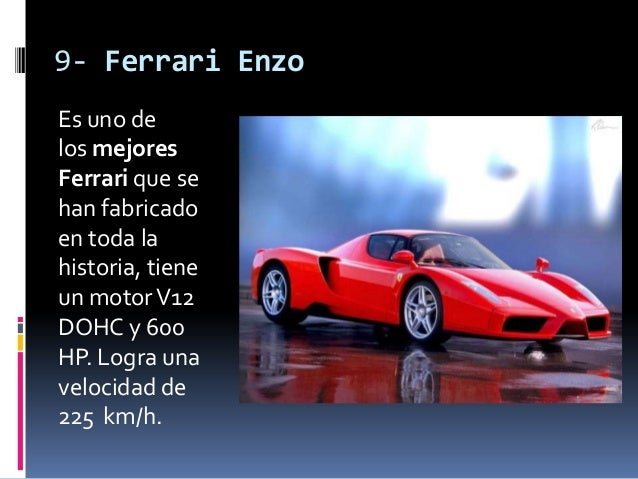9- Ferrari EnzoEs uno delos mejoresFerrari que sehan fabricadoen toda lahistoria, tieneun motor V12DOHC y 600HP. Logra una...