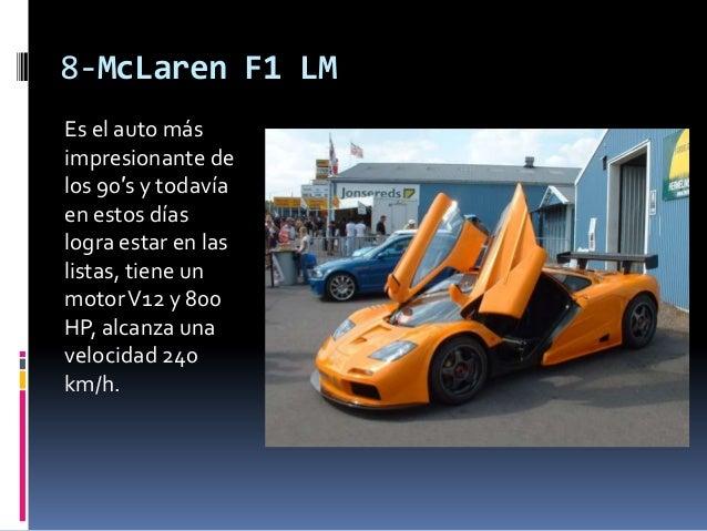 8-McLaren F1 LMEs el auto másimpresionante delos 90′s y todavíaen estos díaslogra estar en laslistas, tiene unmotor V12 y ...