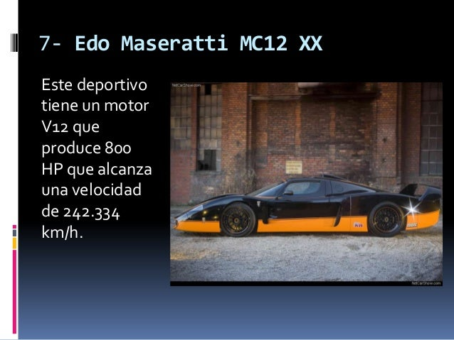 7- Edo Maseratti MC12 XXEste deportivotiene un motorV12 queproduce 800HP que alcanzauna velocidadde 242.334km/h.