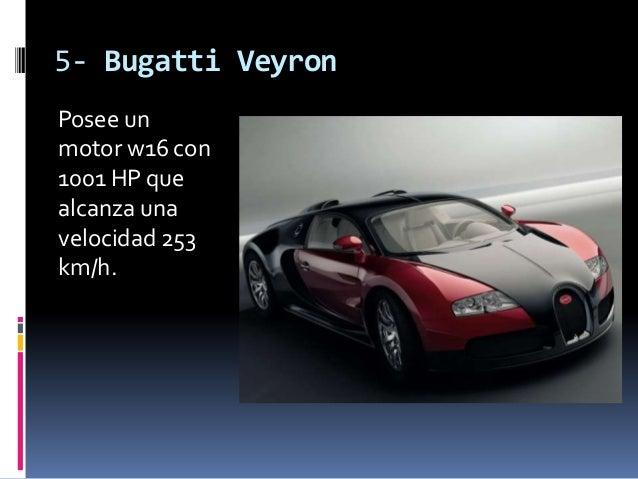 5- Bugatti VeyronPosee unmotor w16 con1001 HP quealcanza unavelocidad 253km/h.