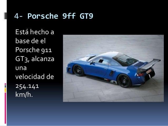 4- Porsche 9ff GT9Está hecho abase de elPorsche 911GT3, alcanzaunavelocidad de254.141km/h.