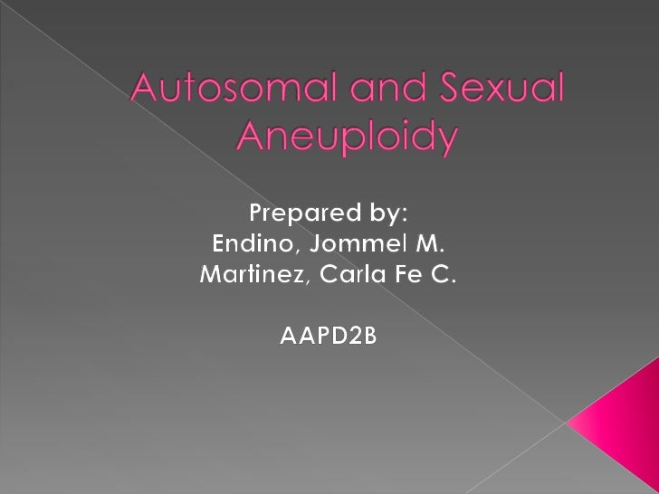 Sexual Aneuploidyhappens in the sex chromosomes.Autosomal Aneuploidyhappens in the autosomes.