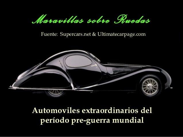 Maravillas sobre Ruedas  Fuente: Supercars.net & Ultimatecarpage.comAutomoviles extraordinarios del período pre-guerra mun...