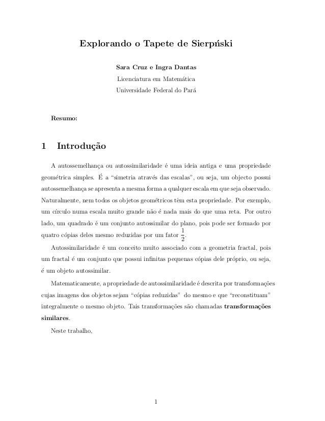 Explorando o Tapete de Sierp´nski Sara Cruz e Ingra Dantas Licenciatura em Matem´atica Universidade Federal do Par´a Resum...