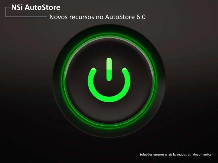 NSi AutoStore            Novos recursos no AutoStore 6.06/20/2012                                Soluções empresariais bas...