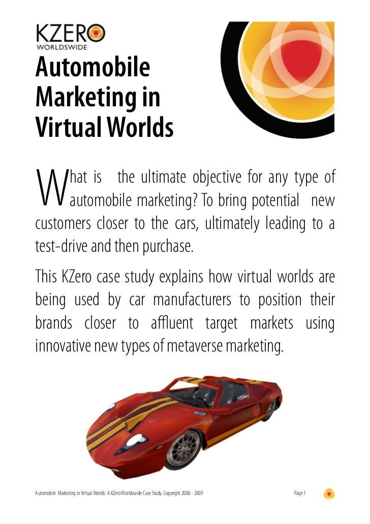 Automobile Marketing in Virtual Worlds  W     hat is the ultimate objective for any type of       automobile marketing? To...