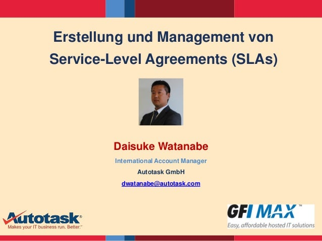 Erstellung und Management von  Service-Level Agreements (SLAs)  Daisuke Watanabe  International Account Manager  Autotask ...
