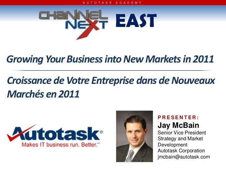 A U T O T A S K   A C A D E M Y                                   EASTGrowing Your Business into New Markets in 2011Croiss...