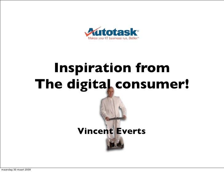 Inspiration from                         The digital consumer!                                Vincent Everts   maandag 30 ...