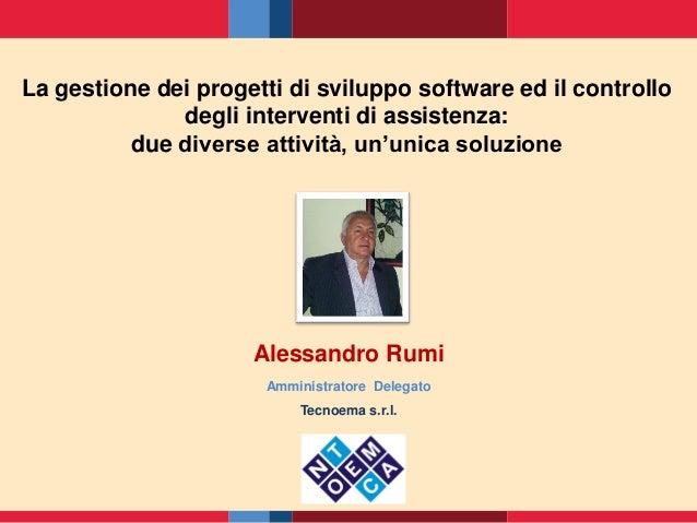 La gestione dei progetti di sviluppo software ed il controllo degli interventi di assistenza: due diverse attività, un'uni...