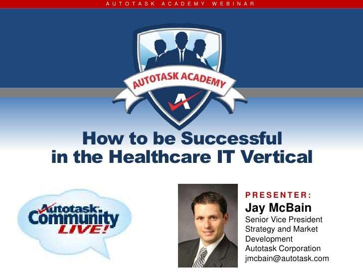 A U T O T A S K   A C A D E M Y   W E B I N A R    How to be Successfulin the Healthcare IT Vertical                      ...