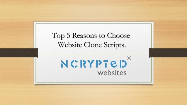 Top 5 Reasons to ChooseTop 5 Reasons to Choose Website Clone Scripts.Website Clone Scripts.