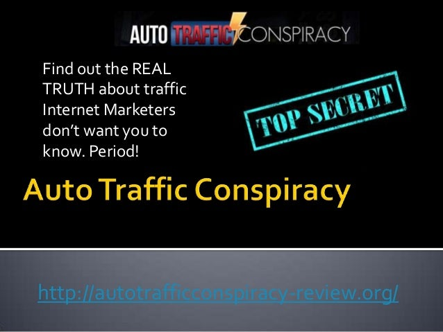Find out the REALTRUTH about trafficInternet Marketersdon't want you toknow. Period!http://autotrafficconspiracy-review.org/