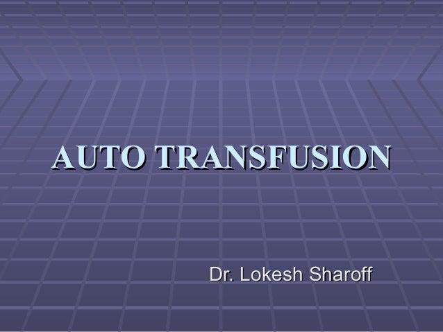 AUTO TRANSFUSIONAUTO TRANSFUSION Dr. Lokesh SharoffDr. Lokesh Sharoff