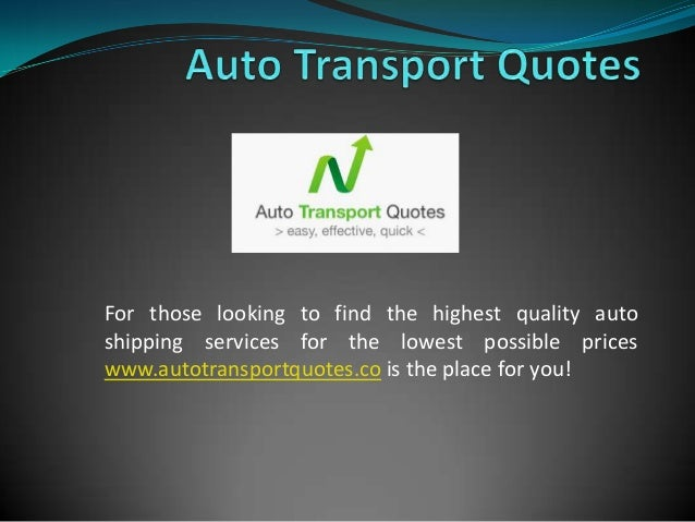 For those looking to find the highest quality autoshipping services for the lowest possible priceswww.autotransportquotes....