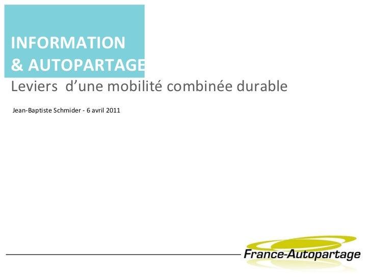 INFORMATION & AUTOPARTAGE   Leviers  d'une mobilité combinée durable Jean-Baptiste Schmider - 6 avril 2011