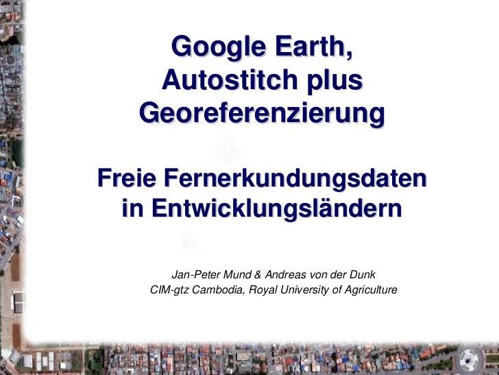 Google Earth,     Autostitch plus    Georeferenzierung  Freie Fernerkundungsdaten   in Entwicklungsländern        Jan-Pete...