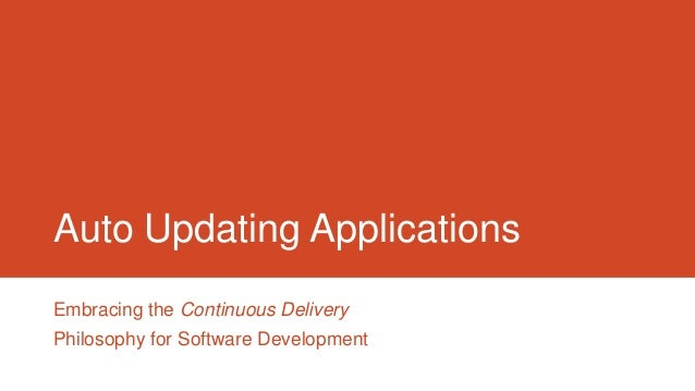 Auto Updating Applications Embracing the Continuous Delivery Philosophy for Software Development