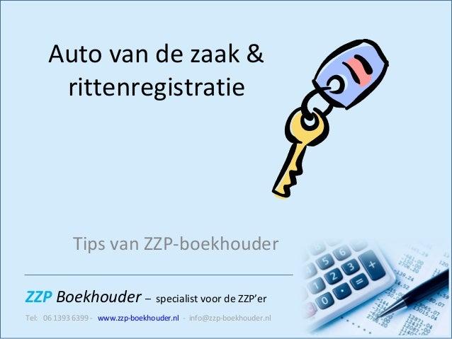 ZZP Boekhouder – specialist voor de ZZP'er Tel: 06 1393 6399 - www.zzp-boekhouder.nl - info@zzp-boekhouder.nl Auto van de ...
