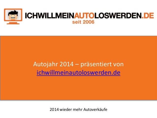 Autojahr 2014 – präsentiert von ichwillmeinautoloswerden.de 2014 wieder mehr Autoverkäufe