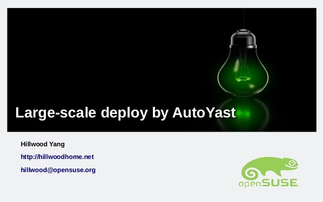 Large-scale deploy by AutoYastLarge-scale deploy by AutoYast Hillwood Yang http://hillwoodhome.net hillwood@opensuse.org