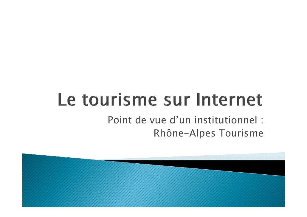 Point de vue d'un institutionnel :           Rhône-Alpes           Rhône Alpes Tourisme