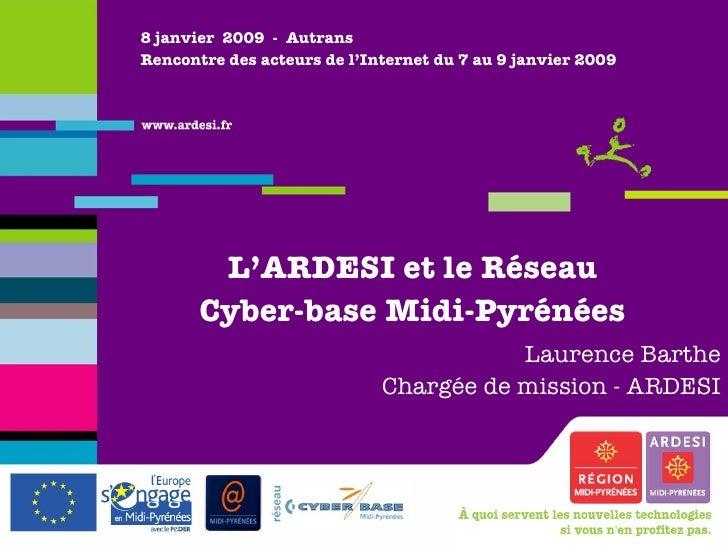 8 janvier  2009  -  Autrans Rencontre des acteurs de l'Internet du 7 au 9 janvier 2009 L'ARDESI et le Réseau Cyber-base Mi...