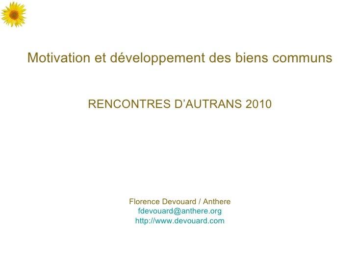 Motivation et développement des biens communs RENCONTRES D'AUTRANS 2010 Florence Devouard / Anthere [email_address] http:/...