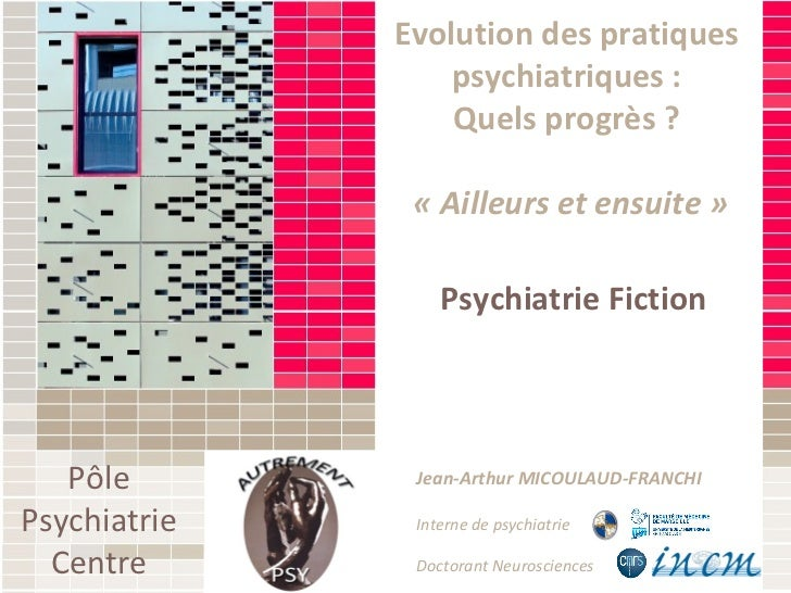 Psychiatrie Fiction Jean-Arthur MICOULAUD-FRANCHI Interne de psychiatrie Doctorant Neurosciences Evolution des pratiques p...