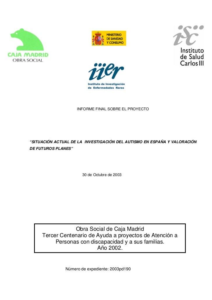 """INFORME FINAL SOBRE EL PROYECTO""""SITUACIÓN ACTUAL DE LA INVESTIGACIÓN DEL AUTISMO EN ESPAÑA Y VALORACIÓNDE FUTUROS PLANES"""" ..."""