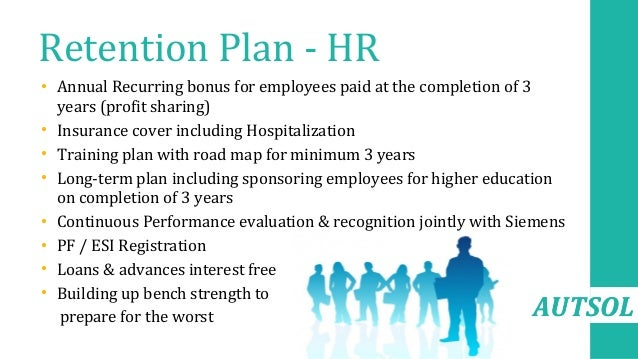AUTSOL Retention Plan - HR • Annual Recurring bonus for employees paid at the completion of 3 years (profit sharing) • Ins...