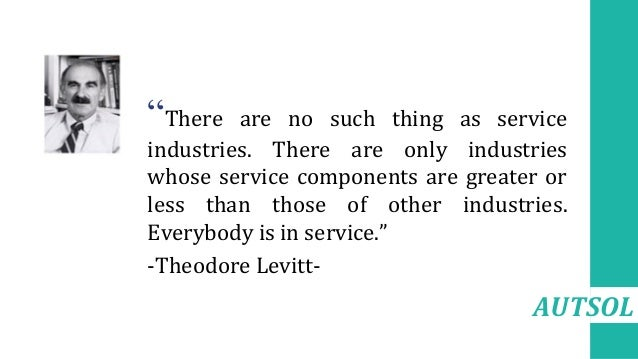 """AUTSOL •""""There are no such thing as service industries. There are only industries whose service components are greater or ..."""