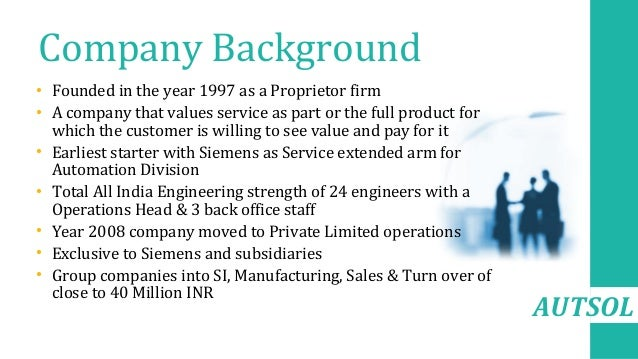 AUTSOL Company Background • Founded in the year 1997 as a Proprietor firm • A company that values service as part or the f...