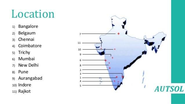 AUTSOL Location 1) Bangalore 2) Belgaum 3) Chennai 4) Coimbatore 5) Trichy 6) Mumbai 7) New Delhi 8) Pune 9) Aurangabad 10...