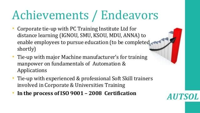 AUTSOL Achievements / Endeavors • Corporate tie-up with PC Training Institute Ltd for distance learning (IGNOU, SMU, KSOU,...
