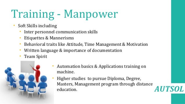 AUTSOL Training - Manpower • Soft Skills including • Inter personnel communication skills • Etiquettes & Mannerisms • Beha...