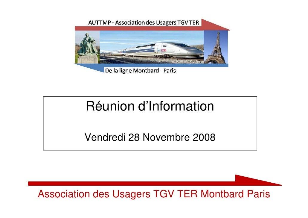 Réunion d'Information           Vendredi 28 Novembre 2008     Association des Usagers TGV TER Montbard Paris