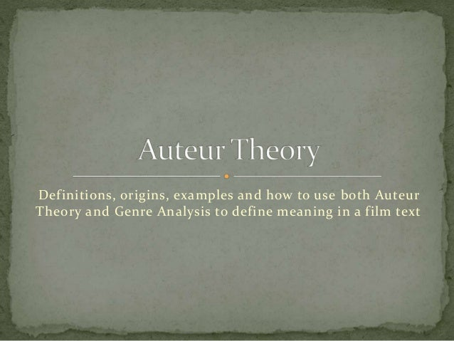 Definitions, origins, examples and how to use both Auteur Theory and Genre Analysis to define meaning in a film text