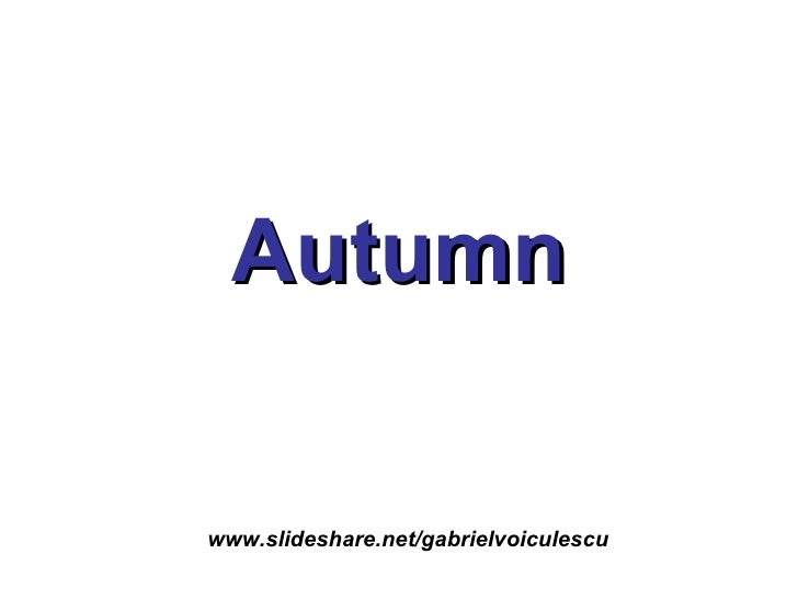 Autumn www.slideshare.net/gabrielvoiculescu