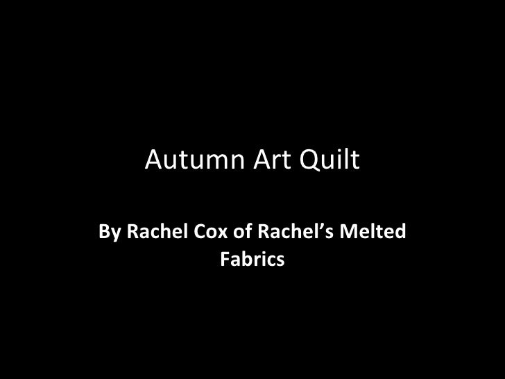 Autumn Art Quilt By Rachel Cox of Rachel's Melted Fabrics