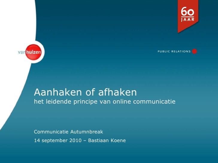 Aanhaken of afhakenhet leidendeprincipe van online communicatie<br />CommunicatieAutumnbreak<br />14 september 2010 – Bast...