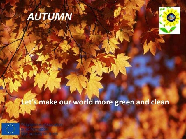 AUTUMN Let's make our world more green and clean