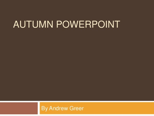 AUTUMN POWERPOINT  By Andrew Greer
