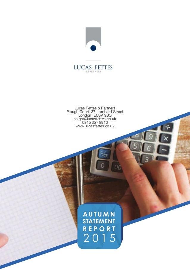 AU T U M N STATEMENT R E P O R T 2 0 1 5 Lucas Fettes & Partners Plough Court 37 Lombard Street London EC3V 9BQ insight@lu...