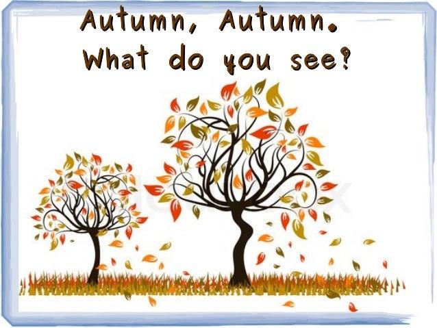 Autumn, Autumn.What do you see?